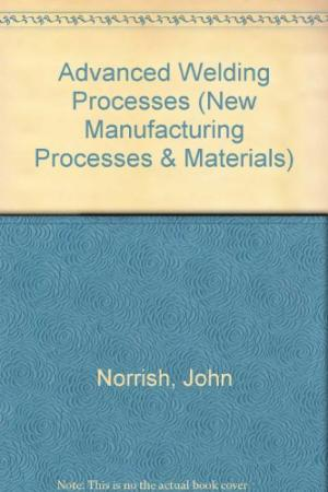 Advanced Welding Processes by J. Norrish - 0852743262
