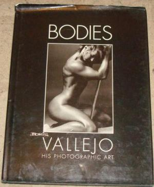 Bodies: His Photographic Art by Boris Vallejo