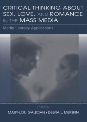 Critical Thinking about Sex, Love, and Romance in the Mass Media - 9780805856163