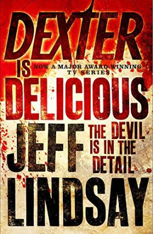 Dexter is Delicious by Jeff Lindsay - 9781409113461