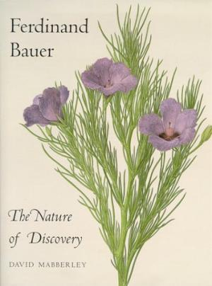 Ferdinand Bauer: The Nature of Discovery by David Mabberley