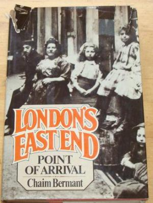 London's East End : Point of Arrival by Chaim Bernant