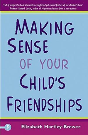 Making Sense of Your Child's Friendships by Elizabeth Hartley-Brewer