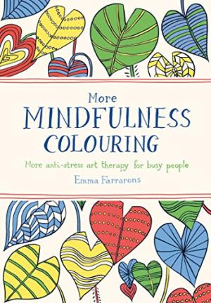 More Mindfulness Colouring by Emma Farrarons