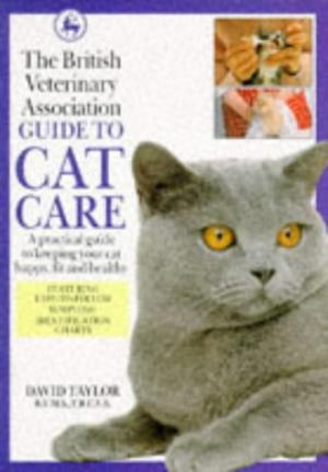 The British Veterinary Association Guide to Cat Care​​​​​​​ by David Taylor