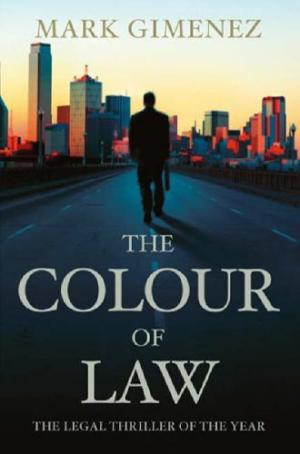 The Colour of Law by Mark Gimenez - 0316731463