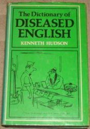 The Dictionary of Diseased English by Kenneth Hudson - 0333213947
