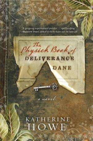 The Physick Book of Deliverance Dane​​​​​​​ by Katherine Howe - 9781401340902