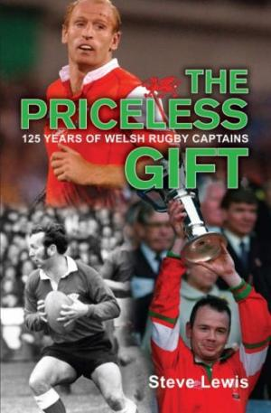 The Priceless Gift: 125 Years of Welsh Rugby Captains by Steve Lewis