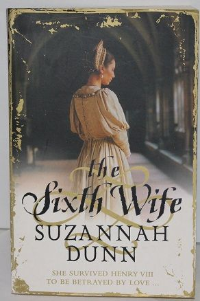 The Sixth Wife by Suzannah Dunn - 9780007232420
