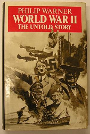 World War II the Untold Story by Philip Warner - 0370311450